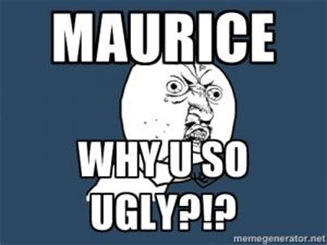 Maurice Meme - ur so ugly jokes kappit