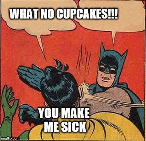 You Make Me Sick Meme - batman slapping robin meme imgflip