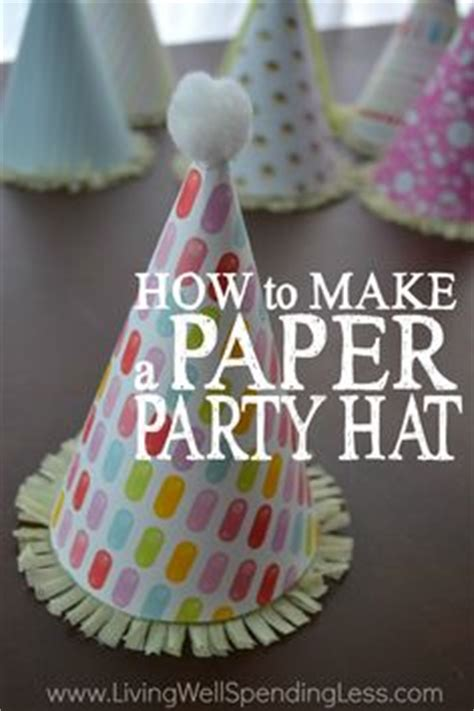 How To Make Birthday Hats Out Of Paper - 1000 images about birthday ideas on