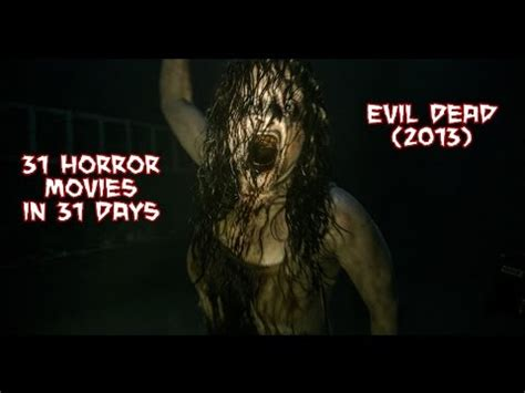 evil dead film youtube evil dead 2013 31 horror movies in 31 days youtube