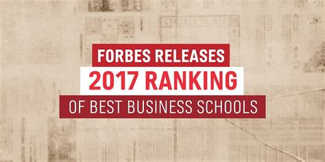 Top 10 Mba Schools 2017 by Forbes Best Business Schools Of 2017 Rankings Released