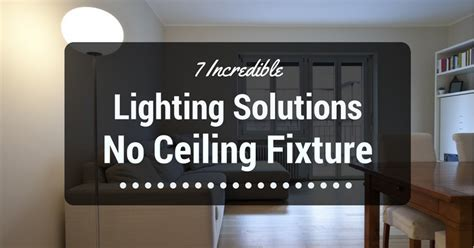 7 Incredible Lighting Solutions No Ceiling Fixture