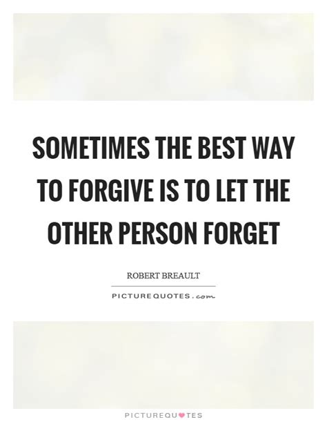 sometimes the best way to sometimes the best way to forgive is to let the other
