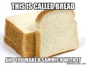 Bread Meme - this is called bread
