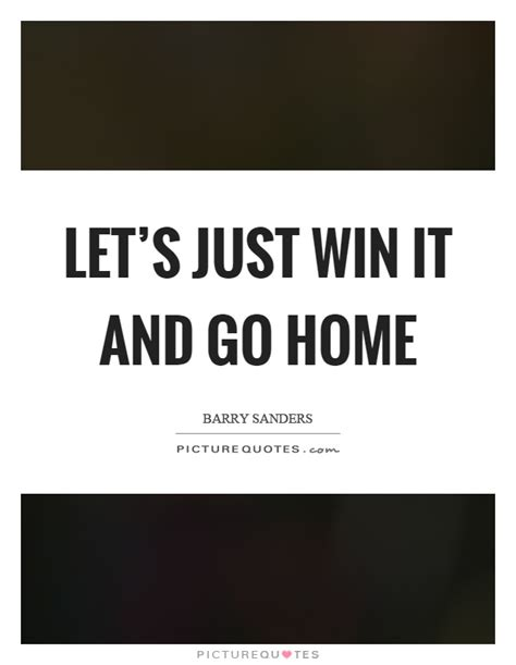 let s just win it and go home picture quotes