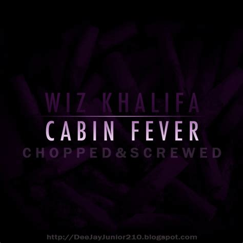 Cabin Fever Mixtape by Djjunior210 Wiz Khalifa Cabin Fever Chopped Screwed