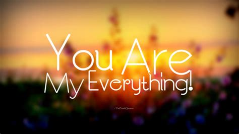 would u be my quotes you re my everything quotes messages quotes
