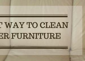 What Is The Best Way To Clean Upholstery by Best Furniture Wax Best The Furniture Connoisseur