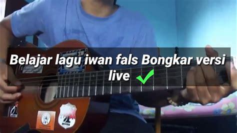 Belajar Kunci Gitar Iwan Fals Bongkar | belajar gitar kunci gitar iwan fals bongkar versi live