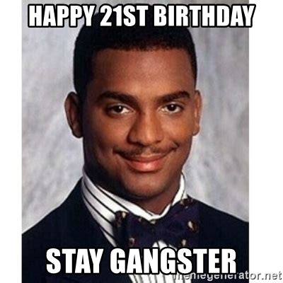 21 Birthday Meme - happy 21st birthday stay gangster carlton banks meme