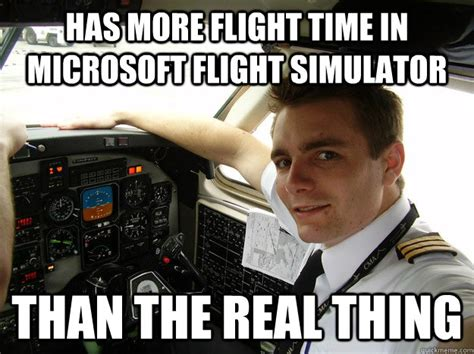 Sim Memes - has more flight time in microsoft flight simulator than