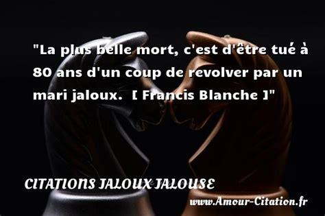 la jalousie tue la plus mort c est citations jaloux jalouse