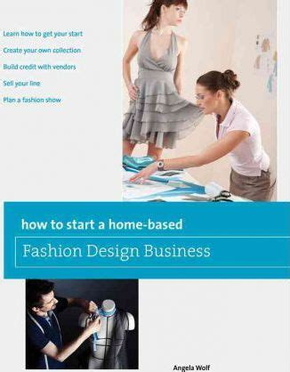 how to start a home decor business how to start a home based fashion design business angela