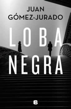 LOBA NEGRA | JUAN GÓMEZ-JURADO | Comprar libro 9788466666497