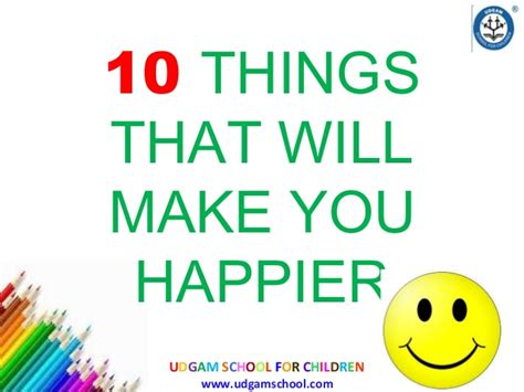 10 Things That Will Make You Happy by 10 Things That Will Make You Happier