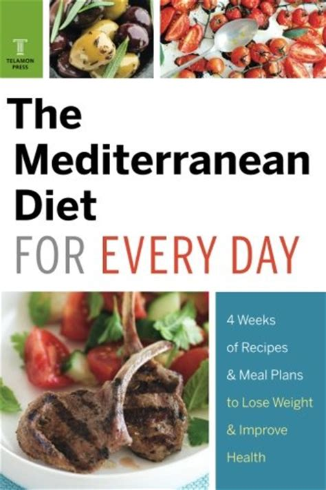 sle of mediterranean diet mediterranean diet for every day 4 weeks of recipes meal plans to lose weight business