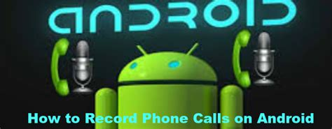 how to record a call on android how to record phone calls on android to keep your conversations