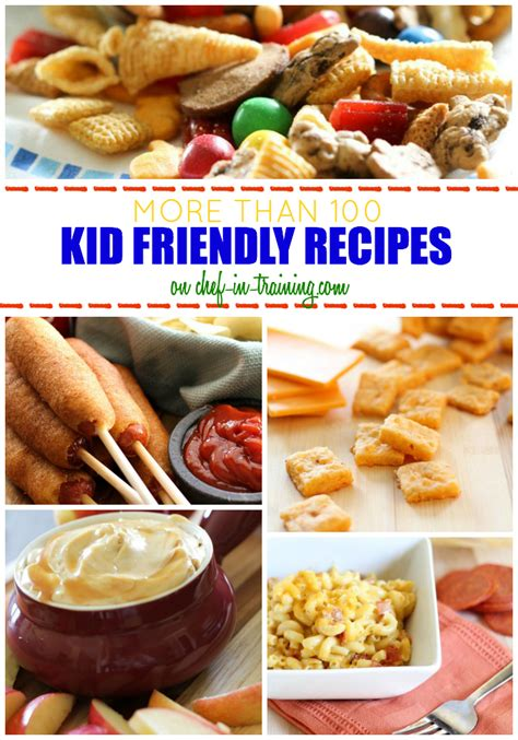 over 100 kid friendly recipes at chef in training com breakfasts dinners desserts and after