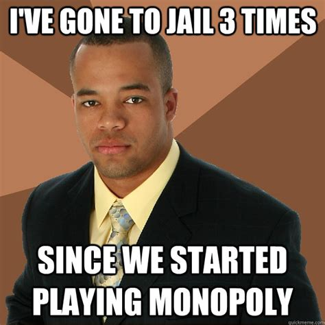 Jail Meme - i ve gone to jail 3 times since we started playing