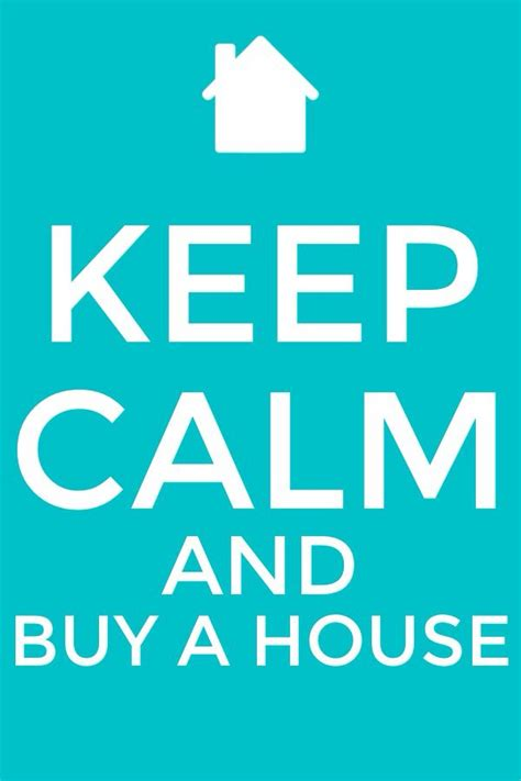 buying a house quote keep calm and buy a house quote totally cant wait keep calm and pinterest