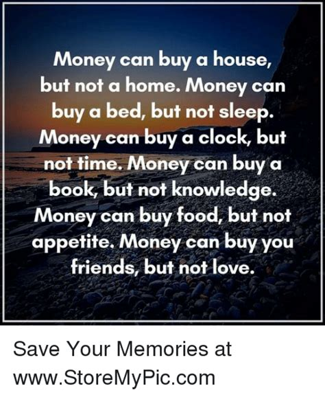 Buy A Friend A Book by Money Can Buy A House But Not A Home Money Can Buy A Bed