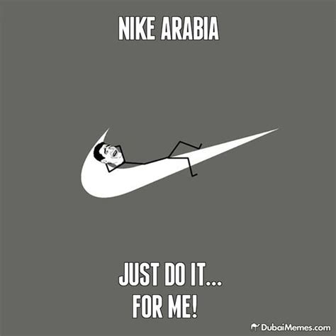 Nike Meme - nike arabia just do it for me dubai meme by