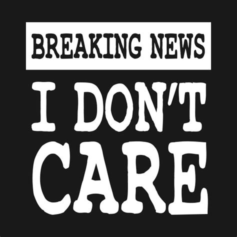 i dont care mp3 breaking news i dont care dont care t shirt teepublic