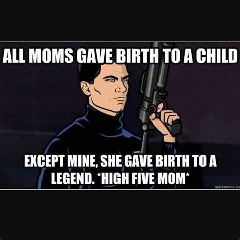 birthday memes gavebirthtoalegend archer highfivemom