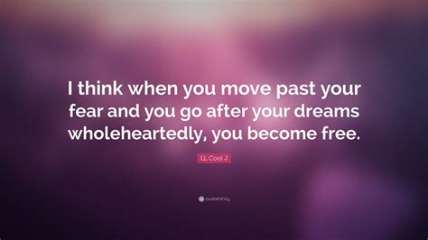 move past your past a process for freeing your books ll cool j quote i think when you move past your fear and