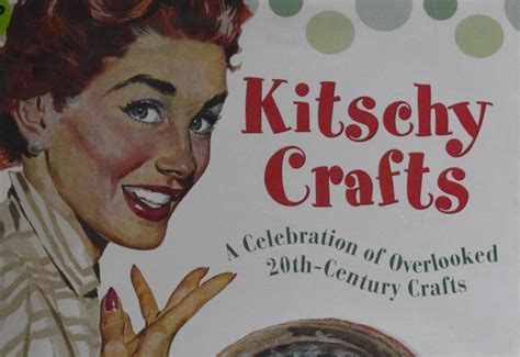 Feeling Kitschy Today by Kitschy Crafts A Celebration Of Overlooked 20th Century