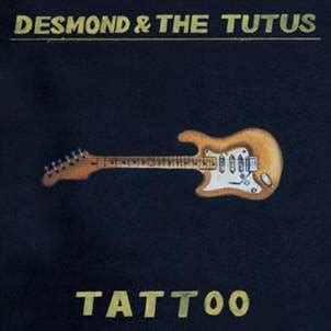 Tattoo Lyrics Desmond And The Tutus   south africa here we are travelling with tv