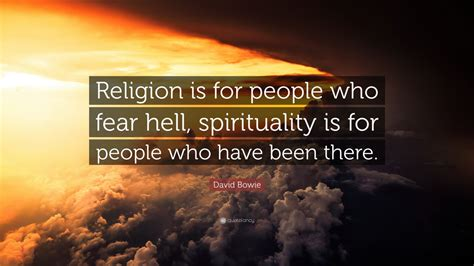 david bowie quote religion   people  fear hell spirituality   people