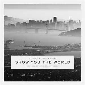 g eazy why thank you x i might x show you the world ca