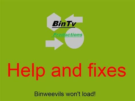 won t load bintvproductions help and fixes episode 1 binweevils won