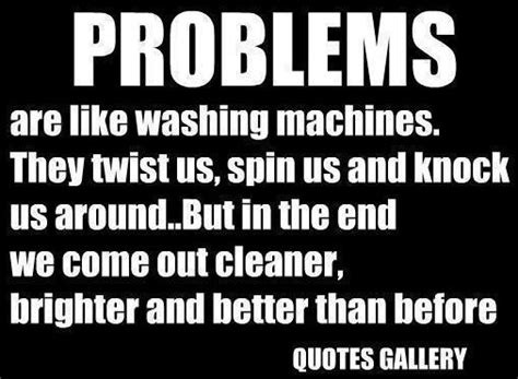 better than before problems are like washing machines they twist us spin us