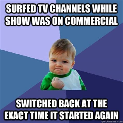 Commercial Memes - surfed tv channels while show was on commercial switched