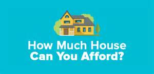 how much home can i afford 3 simple steps to determine how much house you can afford