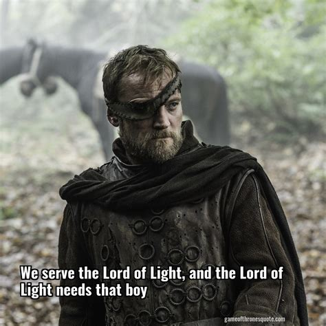 of thrones light beric dondarrion we serve the lord of light and the lord