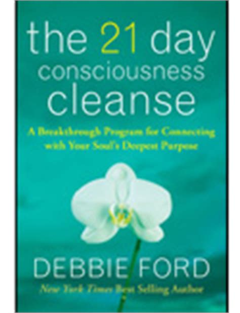 30 Days Detox Soul And Spirit by Get Started Take Debbie Ford S 21 Day Consciousness Cleanse