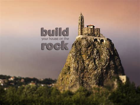 Matthew 7 24 26 Build Your House On The Rock A