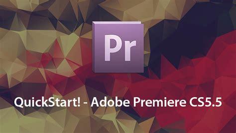 adobe premiere pro quick start quickstart adobe premiere cs5 5 videos