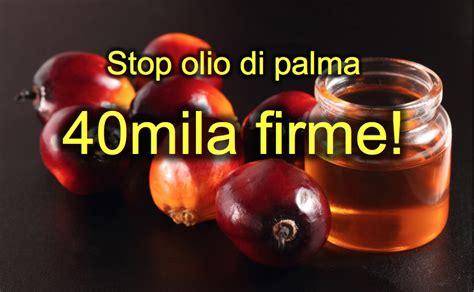 il fatto alimentare stop olio di palma 40mila persone hanno firmato la nostra