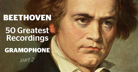 the best beethoven the 50 greatest beethoven recordings part 2 gramophone
