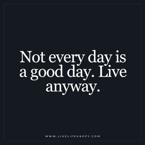 not day not every day is a day live happy