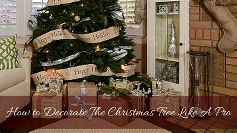 how to decorate a tree like a pro how to decorate a tree like a pro 28 images how to