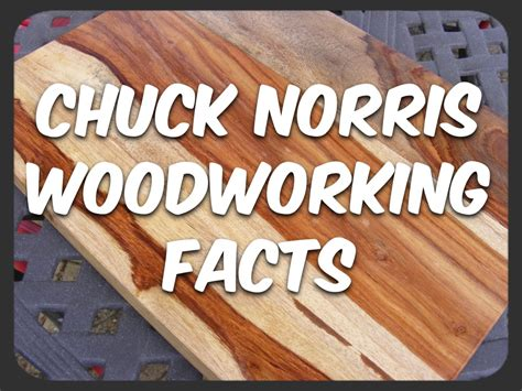 woodworking facts chuck norris woodworking facts