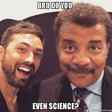 Bro Do bro do you even science make a meme