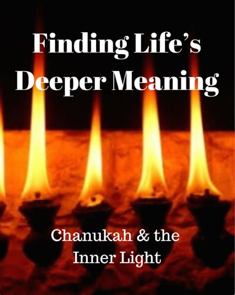 The Inner Light by 002 Finding Life S Deeper Meaning Chanukah And The Inner