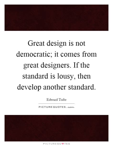 design is not a democracy great design is not democratic it comes from great