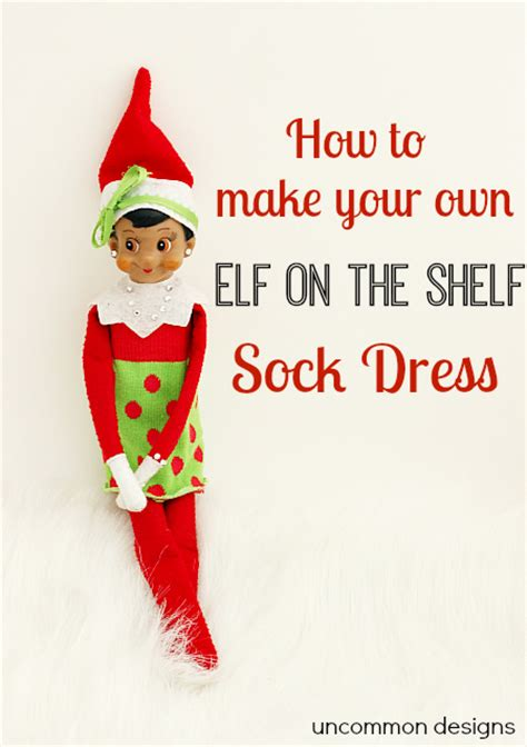 Make A On The Shelf by On The Shelf Dress Made From A Sock Uncommon Designs